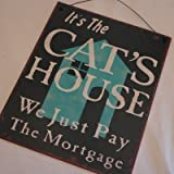 It's The Cat's House. We Just Pay the Mortgage Metal Sign