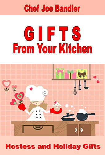Hostess and Holiday Gifts (GIFTS From Your Kitchen Book 1)
