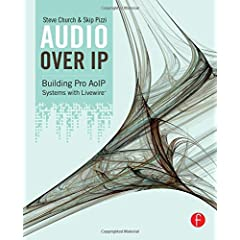 Audio Over IP: Building Pro AoIP Systems with Livewire from Focal Press