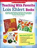 Teaching With Favorite Lois Ehlert Books: Engaging, Skill-Building Activities That Introduce Basic Concepts, Develop Vocabulary, and Explore Favorite Science Topics