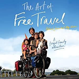 The Art of Free Travel Audiobook by Patrick Jones, Meg Ulman Narrated by Patrick Jones, Meg Ulman