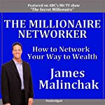 The Millionaire Networker: How to Network Your Way to Wealth! | James Malinchak