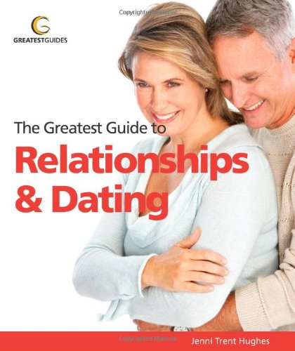 Relationships and Dating (Greatest Guides), Jenny Trent Hughes