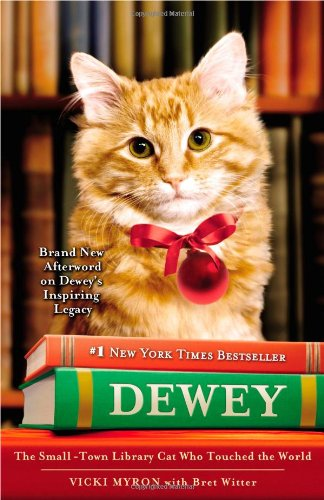 Dewey  The Small-Town Library Cat Who Touched the World, Vicki Myron & Bret Witter