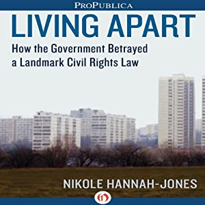 Living Apart: How the Government Betrayed a Landmark Civil Rights Law | [Nikole Hannah-Jones]