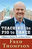 Fred Thompson'sTeaching the Pig to Dance: A Memoir of Growing Up and Second Chances [Hardcover](2010)