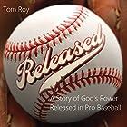 Released - A Story of God's Power Released in Pro Baseball Hörbuch von Tom Roy Gesprochen von: Greg Beaverson
