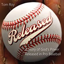 Released - A Story of God's Power Released in Pro Baseball Audiobook by Tom Roy Narrated by Greg Beaverson