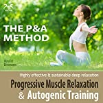 Progressive Muscle Relaxation & Autogenic Training (P&A Method): Highly effective & sustainable deep relaxation | Franziska Diesmann,Torsten Abrolat