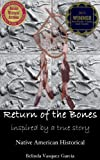 Return of the Bones: Inspired by a TRUE STORY (Native American Historical Book 1)