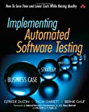 Implementing Automated Software Testing: How to Save Time and Lower Costs While Raising Quality: How to Lower Costs While Raising Quality Elfriede Dustin