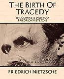 The Birth of Tragedy: The Complete Works of Friedrich Nietzsche