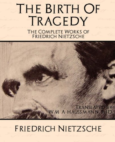 The Birth of Tragedy: The Complete Works of Friedrich Nietzsche