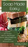 Soap Made Easy: An Easy Introduction to Making All-Natural Soap From Scratch