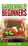 Gardening: Gardening For Beginners: Organic Gardening Techniques: (BONUS E-Book Inside) Simple Guide To Start An Organic Vegetable And Herb Garden (Organic … Vertical Gardening, Techniques, Urban)