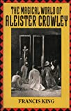 The magical world of Aleister Crowley (0099515709) by Francis X. KING