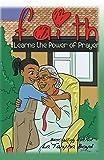 Faith Learns The Power Of Prayer