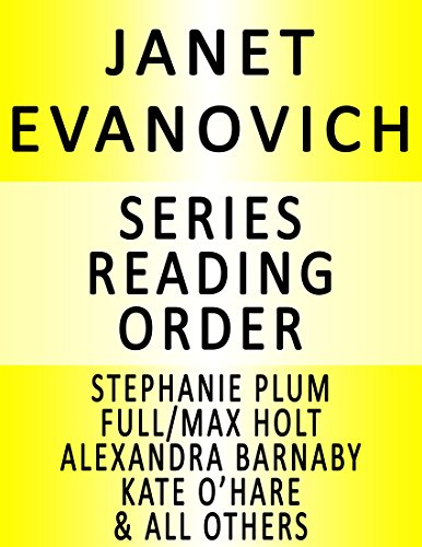 JANET EVANOVICH SERIES READING ORDER: SERIES LIST - IN ORDER: STEPHANIE PLUM, FULL/MAX HOLT, ELISE HAWKINS, ALEXANDRA BARNABY, LIZZY & DIESEL, CULHANE FAMILY, KATE O'HARE & NICOLAS FOX & ALL OTHERS! PDF