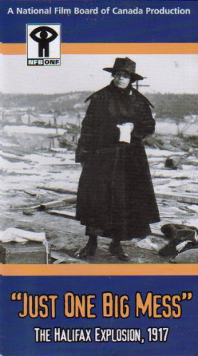 Just One Big Mess: The Halifax Explosion, 1917
