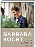 Barbara kocht: 100 Rezepte aus meinem Garten