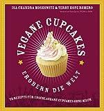 Vegane Cupcakes erobern die Welt: 75 Rezepte für unschlagbare Cupcakes ohne Milch: 75 laktosefreie Rezepte für Cupcakes die rocken