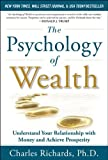img - for The Psychology of Wealth: Understand Your Relationship with Money and Achieve Prosperity [Hardcover] [2012] (Author) Charles Richards book / textbook / text book