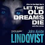 Let the Old Dreams Die | John Ajvide Lindqvist,Marlaine Delargy (translator)