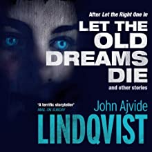 Let the Old Dreams Die (       UNABRIDGED) by John Ajvide Lindqvist, Marlaine Delargy (translator) Narrated by Leighton Pugh, Saul Reichlin, Maggie Mash