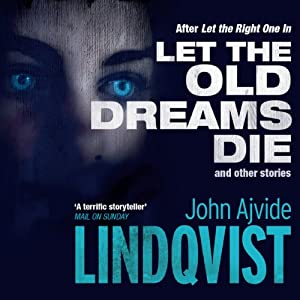 Let the Old Dreams Die | [John Ajdvide Lindqvist, Marlaine Delargy (translator)]