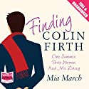 Finding Colin Firth (       UNABRIDGED) by Mia March Narrated by Buffy Davis