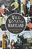 img - for Wild Women of Maryland: (General History) book / textbook / text book