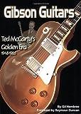Gibson Guitars: Ted McCarty's Golden Era: 1948-1966