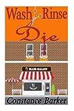 Wash, Rinse, Die: A Cozy Mystery (The Teasen and Pleasen Hair Salon Series) (Volume 2)