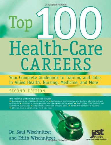 Top 100 Health Care Careers: Your Complete Guidebook To Training And Jobs In Allied Health, Nursing, Medicine, And More