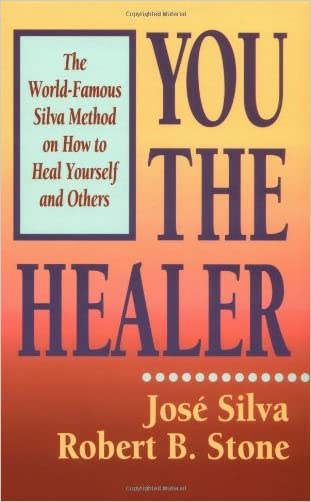 You the Healer: The World-Famous Silva Method on How to Heal Yourself and Others written by Robert B. Stone