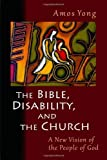 img - for The Bible, Disability, and the Church: A New Vision of the People of God book / textbook / text book
