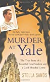 Murder at Yale: The True Story of a Beautiful Grad Student and a Cold-Blooded Crime