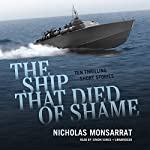 The Ship That Died of Shame: Ten Thrilling Short Stories | Nicholas Monsarrat