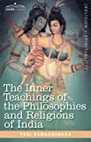 The Inner Teachings of the Philosophies and Religions of India by Yogi Ramacharaka