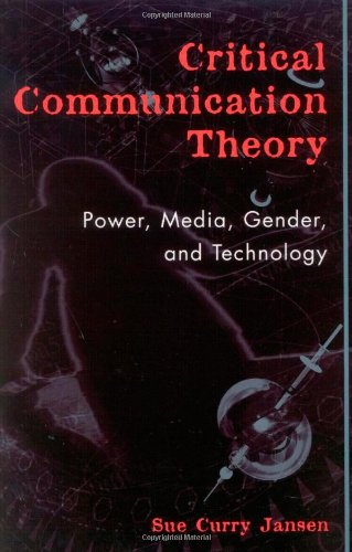 Critical Communication Theory: Power, Media, Gender, and Technology (Critical Media Studies: Institutions, Politics, and