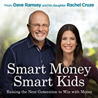 Smart Money Smart Kids: Raising the Next Generation to Win with Money (       UNABRIDGED) by Dave Ramsey, Rachel Cruze Narrated by Rachel Cruze, Dave Ramsey