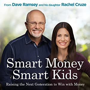 Smart Money Smart Kids: Raising the Next Generation to Win with Money | [Dave Ramsey, Rachel Cruze]
