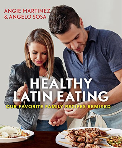 Healthy Latin Eating: Our Favorite Family Recipes Remixed image