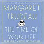 The Time of Your Life: Choosing a Vibrant, Joyful Future | Margaret Trudeau