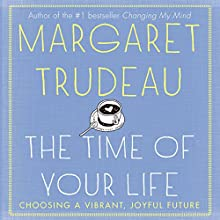 The Time of Your Life: Choosing a Vibrant, Joyful Future (       UNABRIDGED) by Margaret Trudeau Narrated by Colleen Winton