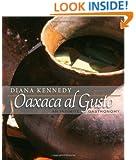 Oaxaca al Gusto: An Infinite Gastronomy (William & Bettye Nowlin Series in Art, History, and Culture)