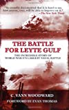 The Battle for Leyte Gulf: The Incredible Story of World War IIs Largest Naval Battle