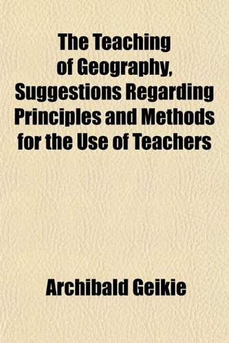 The Teaching of Geography, Suggestions Regarding Principles and Methods for the Use of Teachers