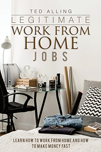 Legitimate Work from Home Jobs: Learn How to Work from Home and How to Make Money Fast