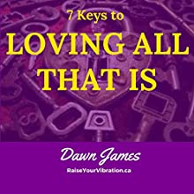 7 Keys to Loving All That Is Audiobook by Dawn James Narrated by Dawn James